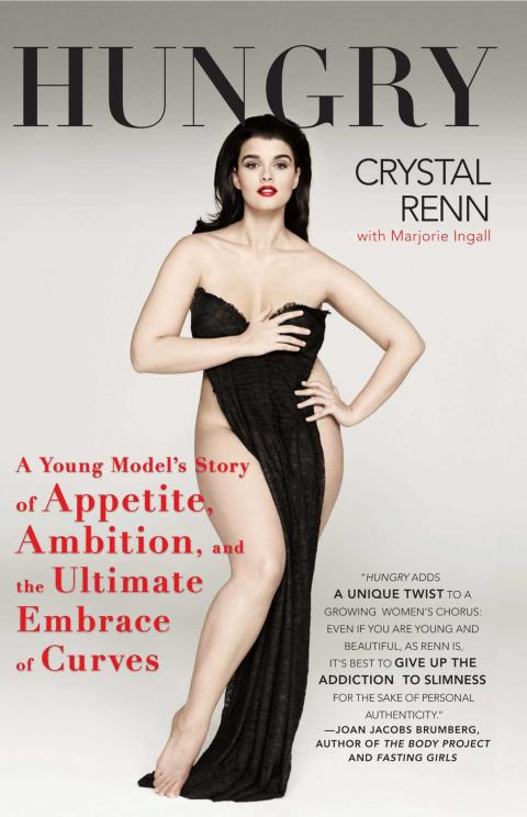 HUNGRY- A YOUNG MODEL'S STORY OF APPETITE, AMBITION AND THE ULTIMATE EMBRACE OF CURVES de CRYSTAL RENN. HUNGRY: A YOUNG MODEL´S STORY OF APPETITE, AMBITION AND THE ULTIMATE EMBRACE OF CURVES de CRYSTAL RENN
